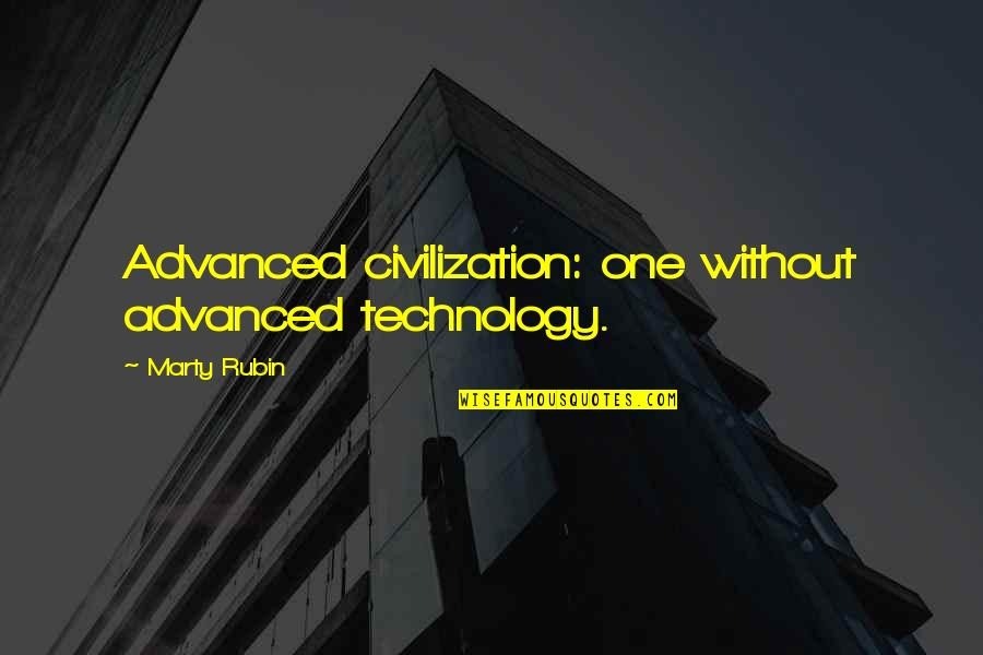 Civilization 3 Technology Quotes By Marty Rubin: Advanced civilization: one without advanced technology.