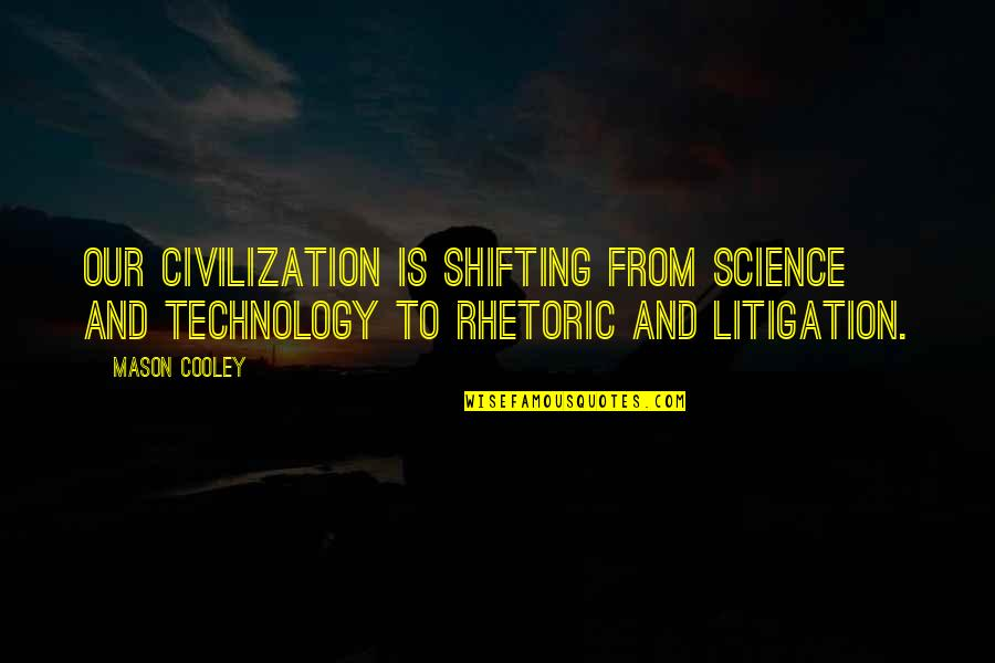 Civilization 3 Technology Quotes By Mason Cooley: Our civilization is shifting from science and technology
