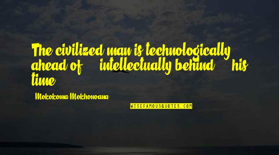 Civilization 3 Technology Quotes By Mokokoma Mokhonoana: The civilized man is technologically ahead of -