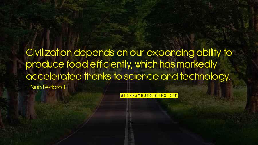 Civilization 3 Technology Quotes By Nina Fedoroff: Civilization depends on our expanding ability to produce