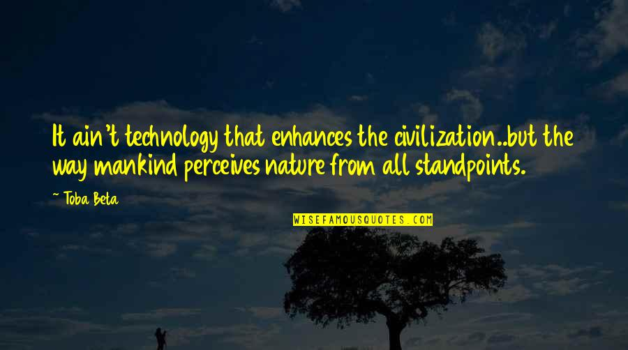 Civilization 3 Technology Quotes By Toba Beta: It ain't technology that enhances the civilization..but the
