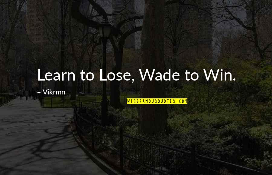 Civilization 3 Technology Quotes By Vikrmn: Learn to Lose, Wade to Win.