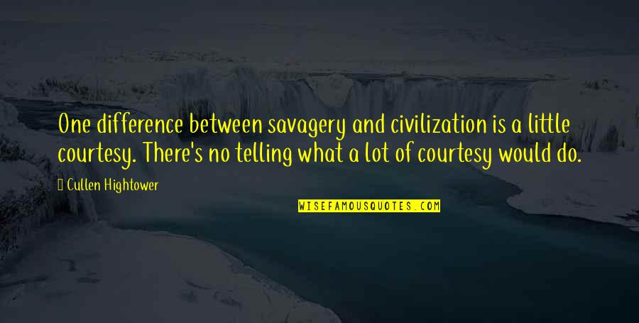 Civilization And Savagery Quotes By Cullen Hightower: One difference between savagery and civilization is a