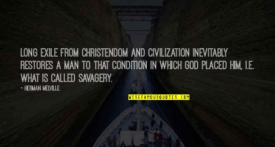 Civilization And Savagery Quotes By Herman Melville: Long exile from Christendom and civilization inevitably restores