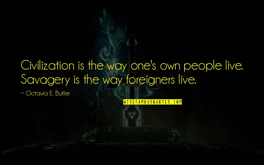 Civilization And Savagery Quotes By Octavia E. Butler: Civilization is the way one's own people live.