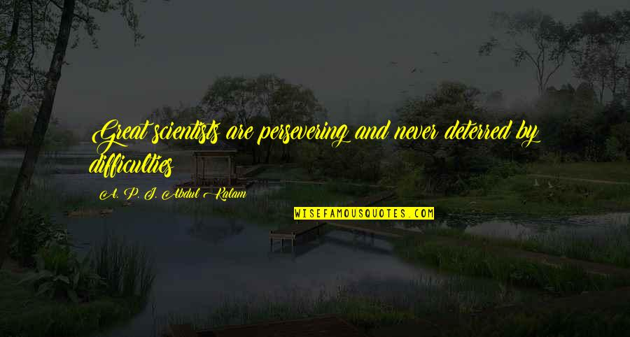 Claiborne Pell Quotes By A. P. J. Abdul Kalam: Great scientists are persevering and never deterred by