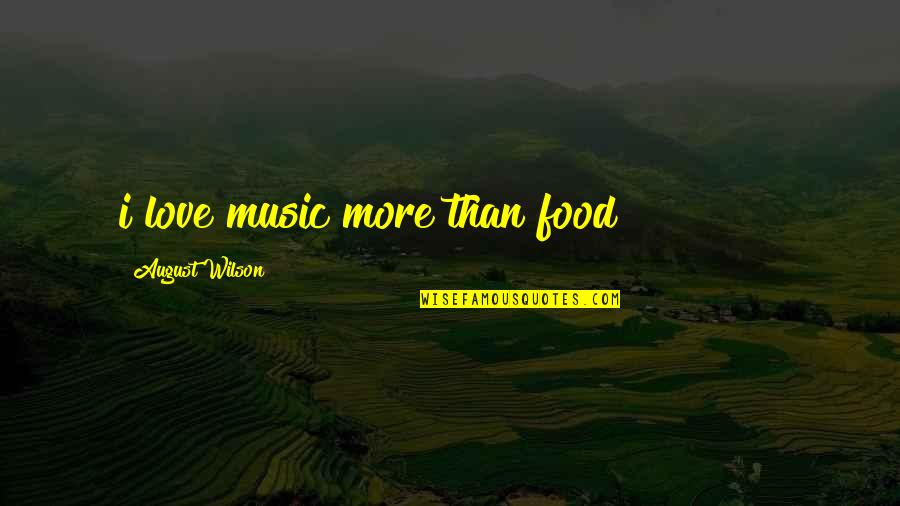 Claiborne Pell Quotes By August Wilson: i love music more than food!!!!!!!!!!