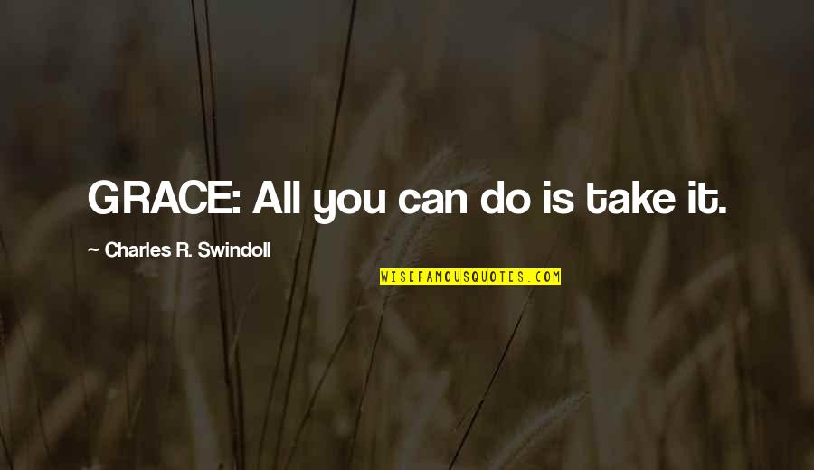 Claiborne Pell Quotes By Charles R. Swindoll: GRACE: All you can do is take it.