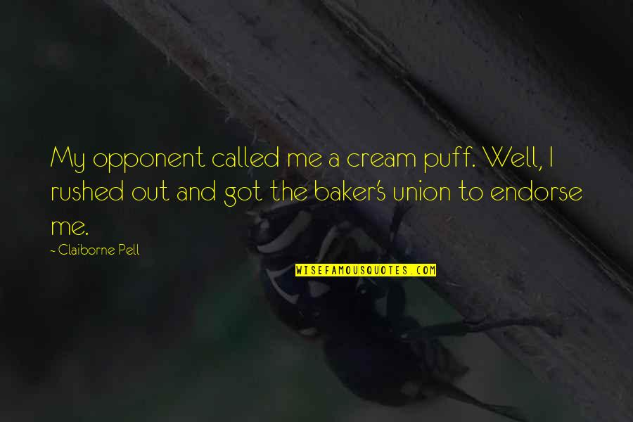Claiborne Pell Quotes By Claiborne Pell: My opponent called me a cream puff. Well,