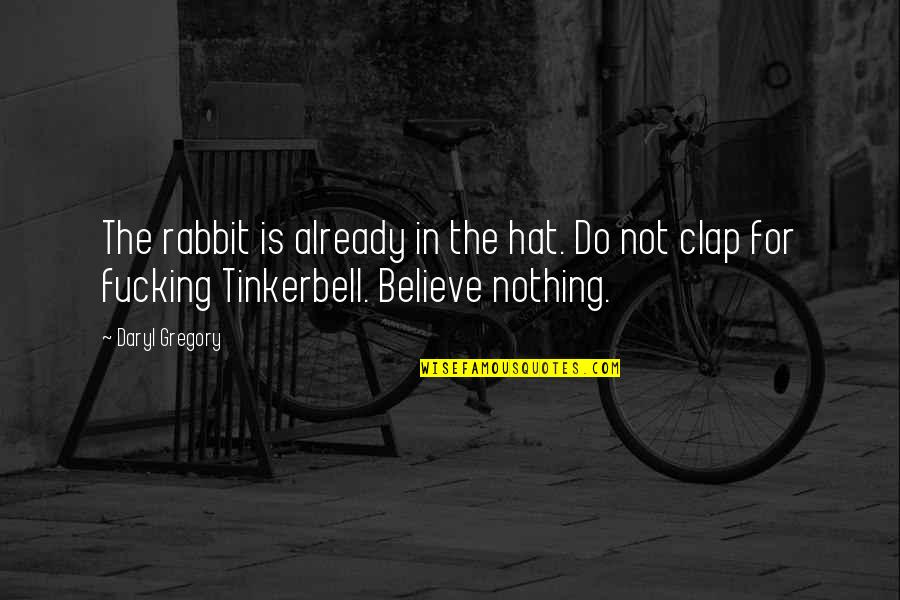 Claiborne Pell Quotes By Daryl Gregory: The rabbit is already in the hat. Do