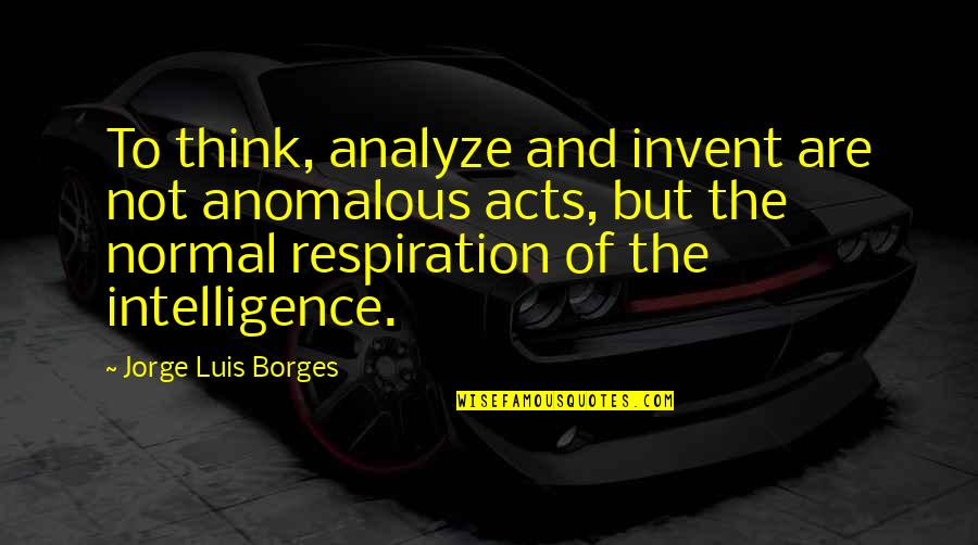 Claiborne Pell Quotes By Jorge Luis Borges: To think, analyze and invent are not anomalous