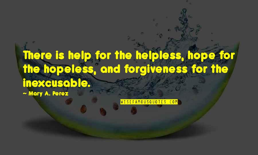 Claiborne Pell Quotes By Mary A. Perez: There is help for the helpless, hope for