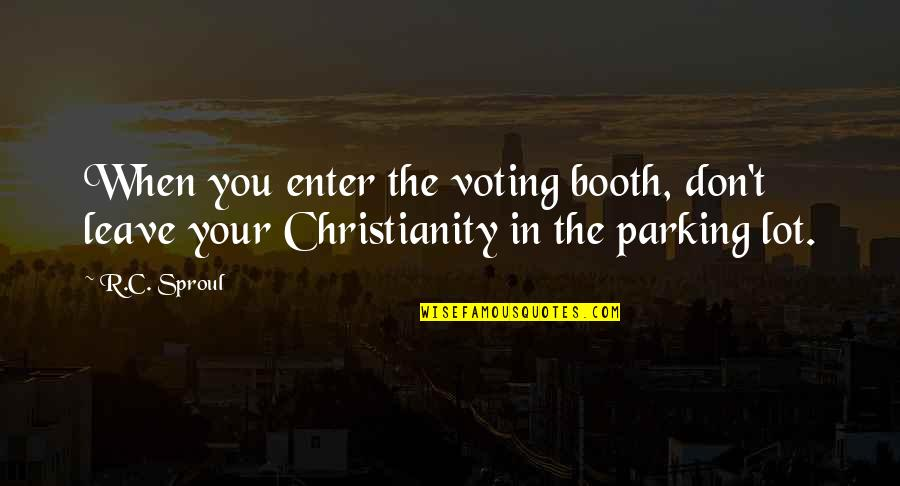 Claiborne Pell Quotes By R.C. Sproul: When you enter the voting booth, don't leave