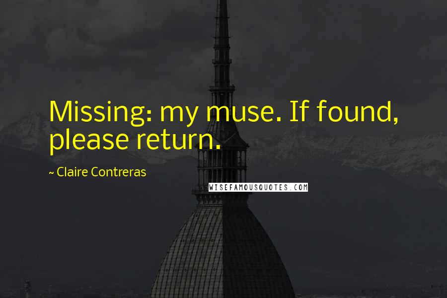 Claire Contreras quotes: Missing: my muse. If found, please return.