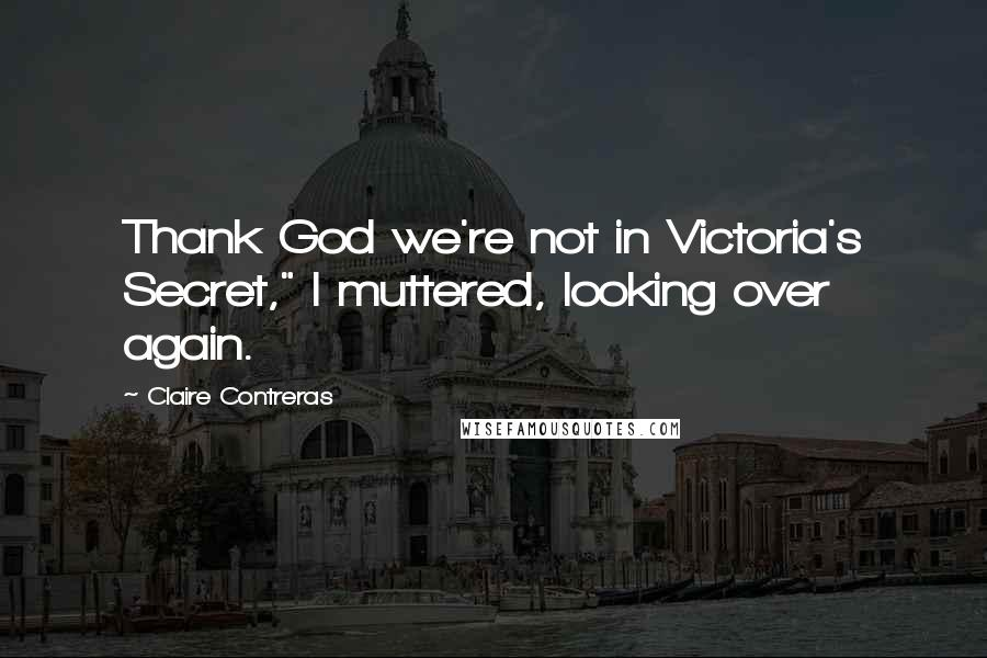 "Claire Contreras quotes: Thank God we're not in Victoria's Secret,"" I muttered, looking over again."