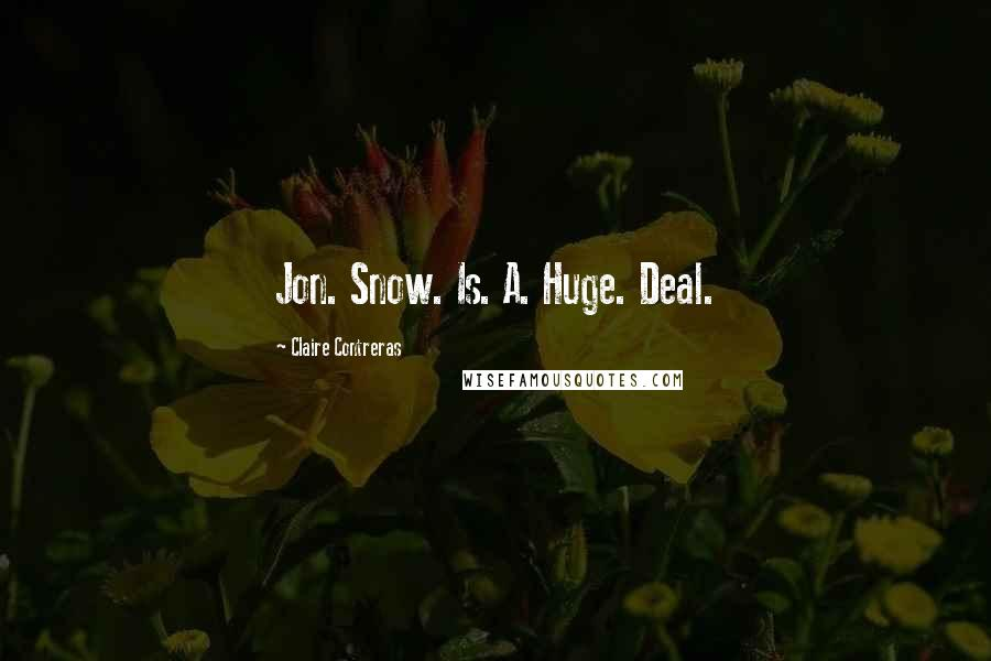Claire Contreras quotes: Jon. Snow. Is. A. Huge. Deal.