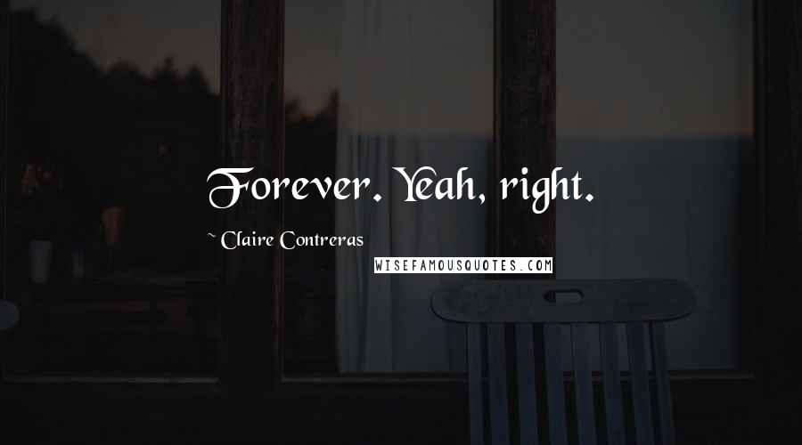 Claire Contreras quotes: Forever. Yeah, right.