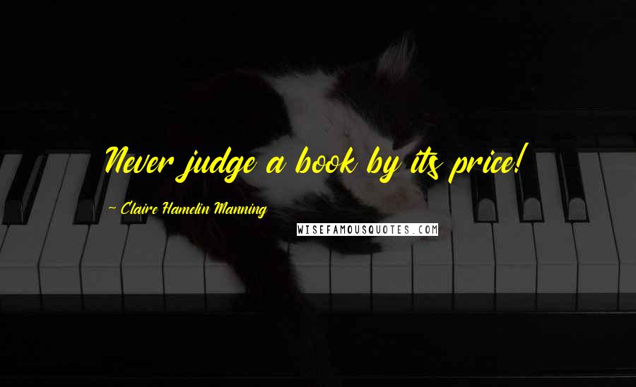 Claire Hamelin Manning quotes: Never judge a book by its price!