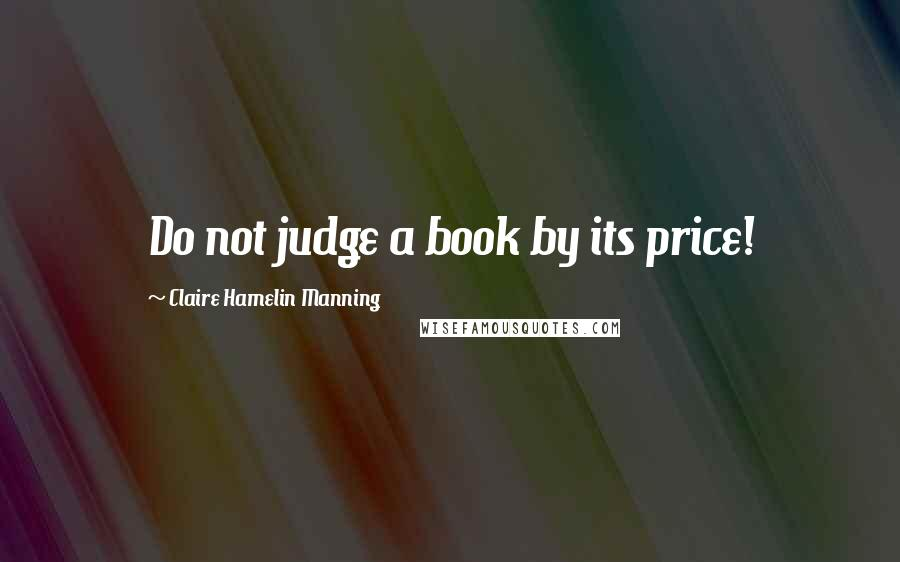 Claire Hamelin Manning quotes: Do not judge a book by its price!