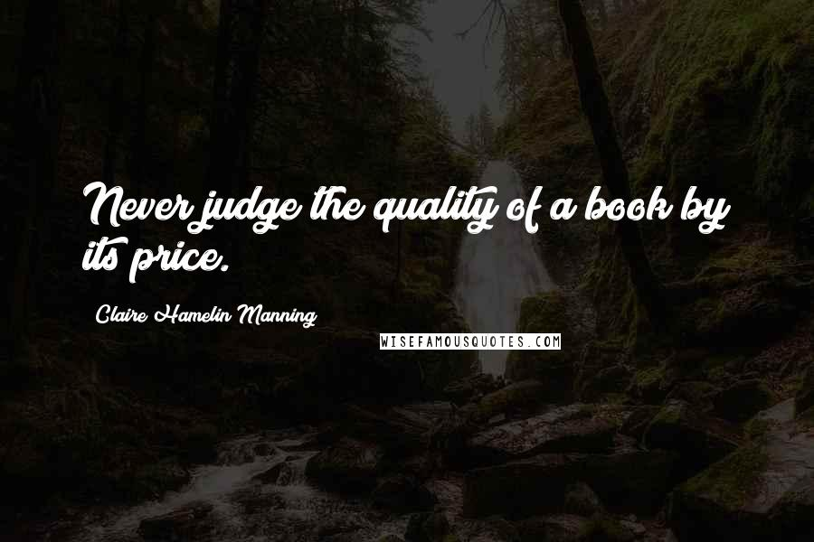 Claire Hamelin Manning quotes: Never judge the quality of a book by its price.
