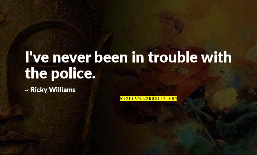 Clairvoyantly Quotes By Ricky Williams: I've never been in trouble with the police.
