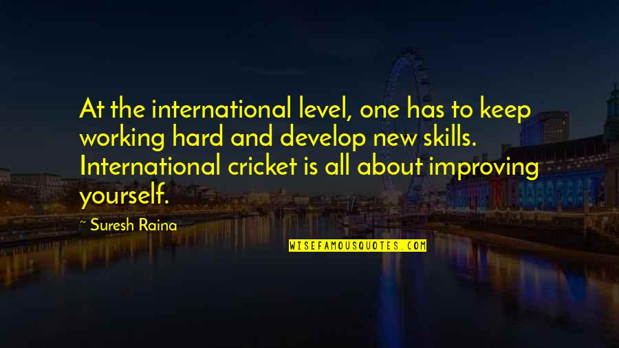 Clairvoyantly Quotes By Suresh Raina: At the international level, one has to keep