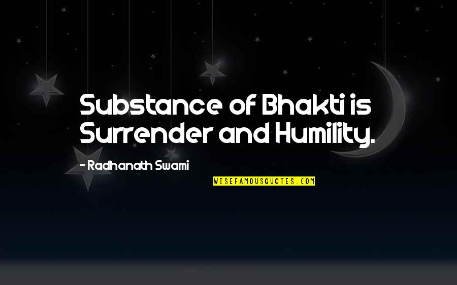 Clamo Quotes By Radhanath Swami: Substance of Bhakti is Surrender and Humility.