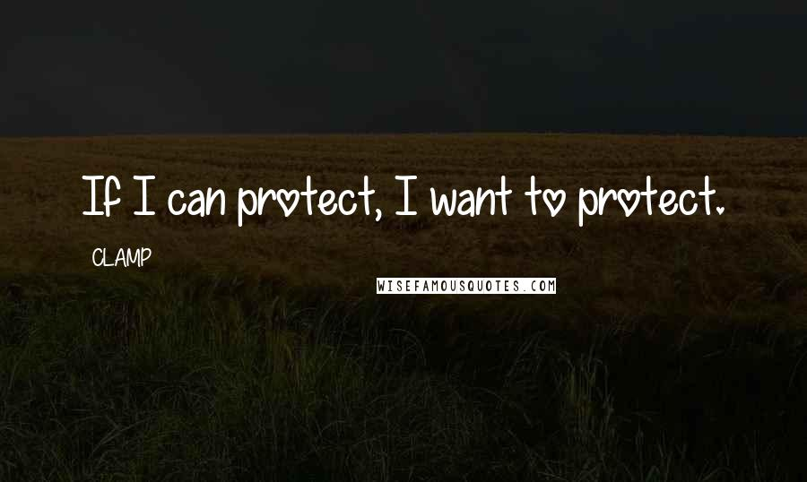 CLAMP quotes: If I can protect, I want to protect.