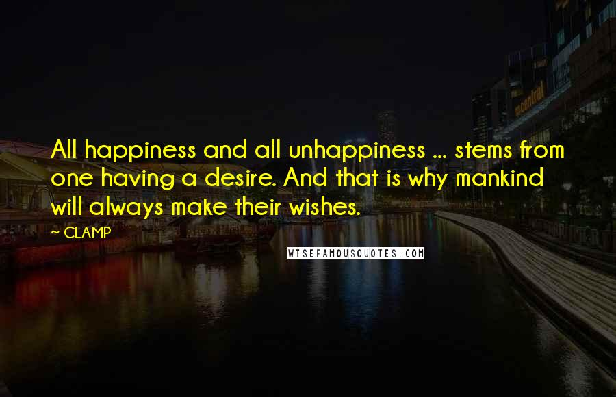 CLAMP quotes: All happiness and all unhappiness ... stems from one having a desire. And that is why mankind will always make their wishes.