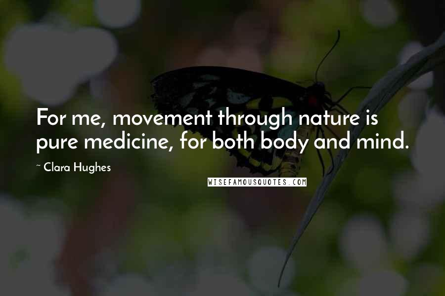Clara Hughes quotes: For me, movement through nature is pure medicine, for both body and mind.
