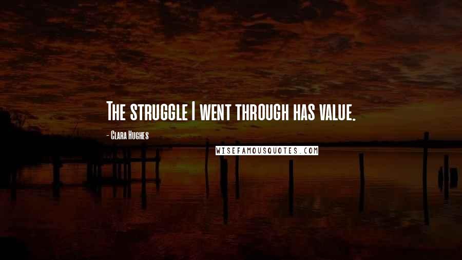 Clara Hughes quotes: The struggle I went through has value.
