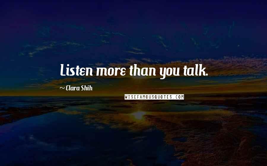 Clara Shih quotes: Listen more than you talk.