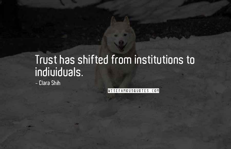 Clara Shih quotes: Trust has shifted from institutions to individuals.