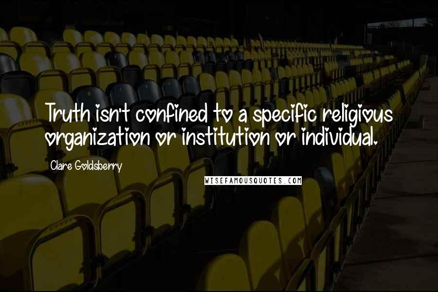 Clare Goldsberry quotes: Truth isn't confined to a specific religious organization or institution or individual.
