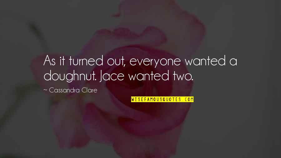 Clarenart Quotes By Cassandra Clare: As it turned out, everyone wanted a doughnut.