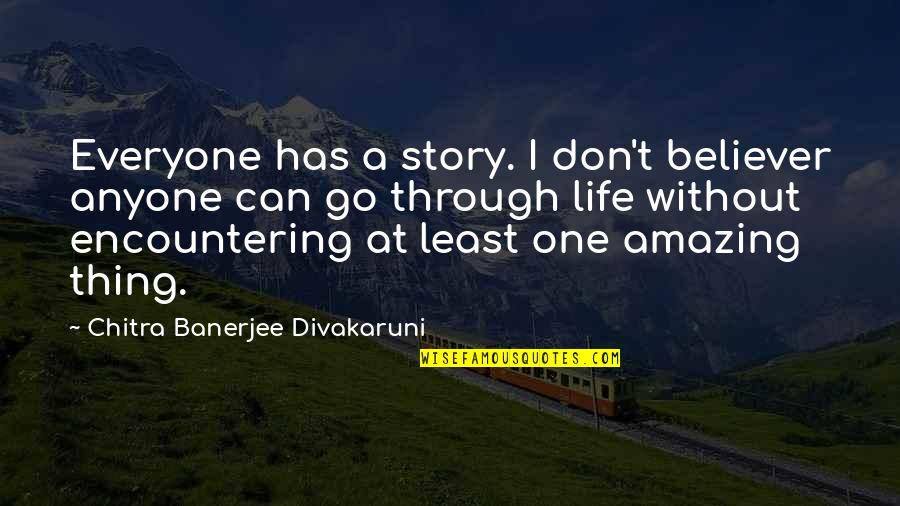 Clarenart Quotes By Chitra Banerjee Divakaruni: Everyone has a story. I don't believer anyone