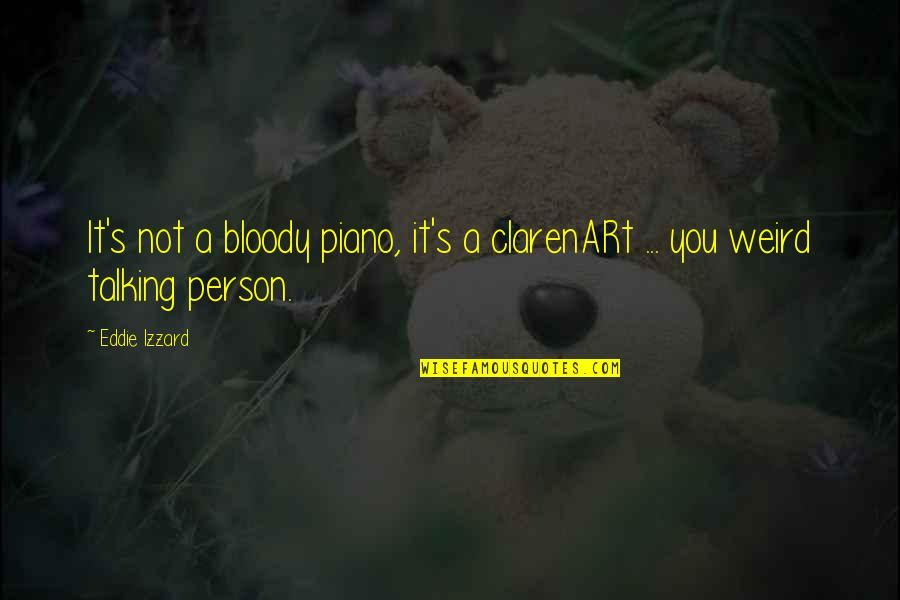 Clarenart Quotes By Eddie Izzard: It's not a bloody piano, it's a clarenARt