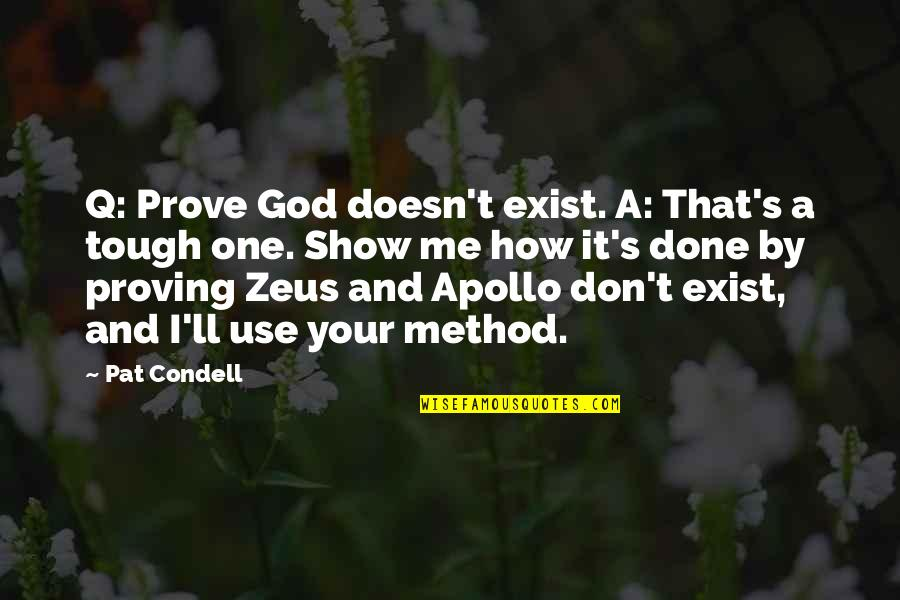 Clarenart Quotes By Pat Condell: Q: Prove God doesn't exist. A: That's a