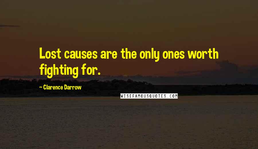 Clarence Darrow quotes: Lost causes are the only ones worth fighting for.