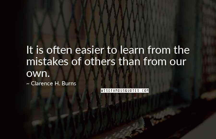 Clarence H. Burns quotes: It is often easier to learn from the mistakes of others than from our own.