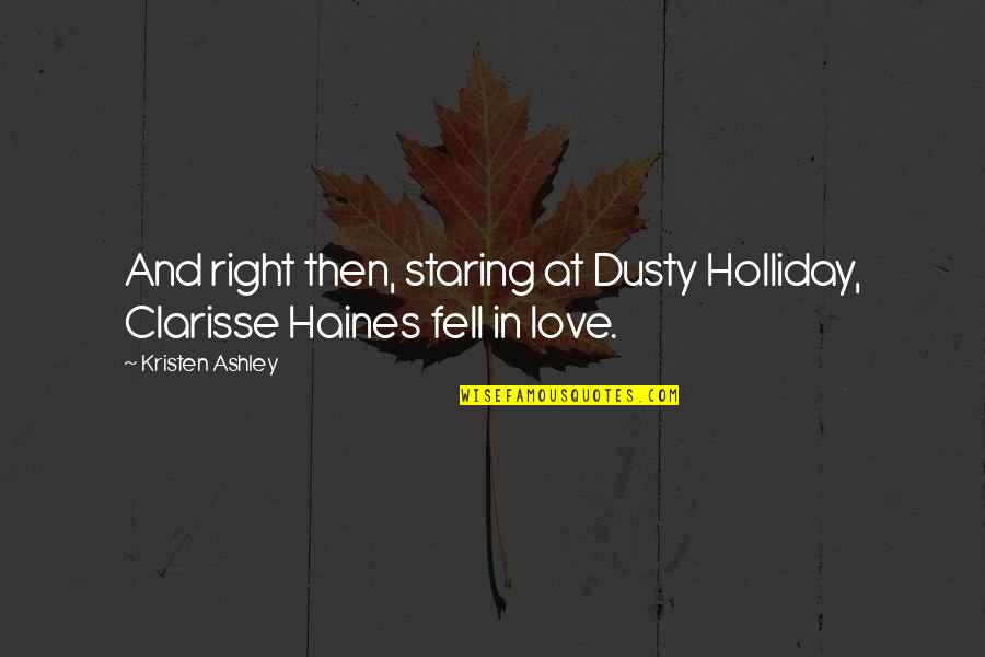 Clarisse's Quotes By Kristen Ashley: And right then, staring at Dusty Holliday, Clarisse