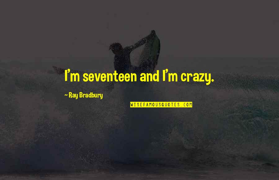 Clarisse's Quotes By Ray Bradbury: I'm seventeen and I'm crazy.