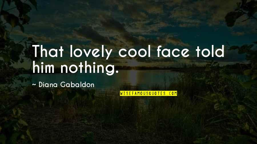 Clarke Griffin The 100 Quotes By Diana Gabaldon: That lovely cool face told him nothing.