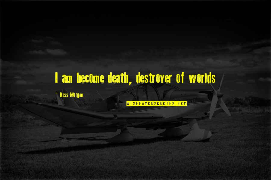 Clarke Griffin The 100 Quotes By Kass Morgan: I am become death, destroyer of worlds