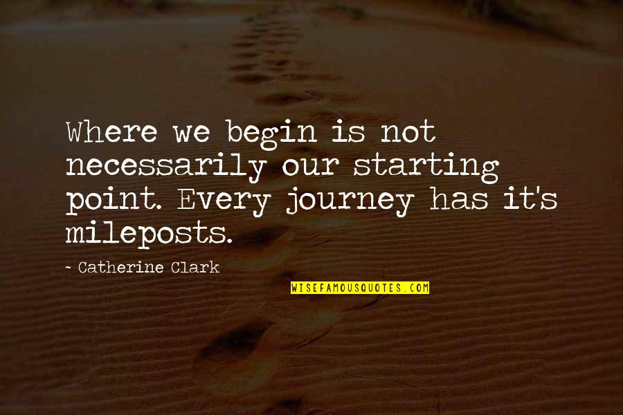 Clark's Quotes By Catherine Clark: Where we begin is not necessarily our starting