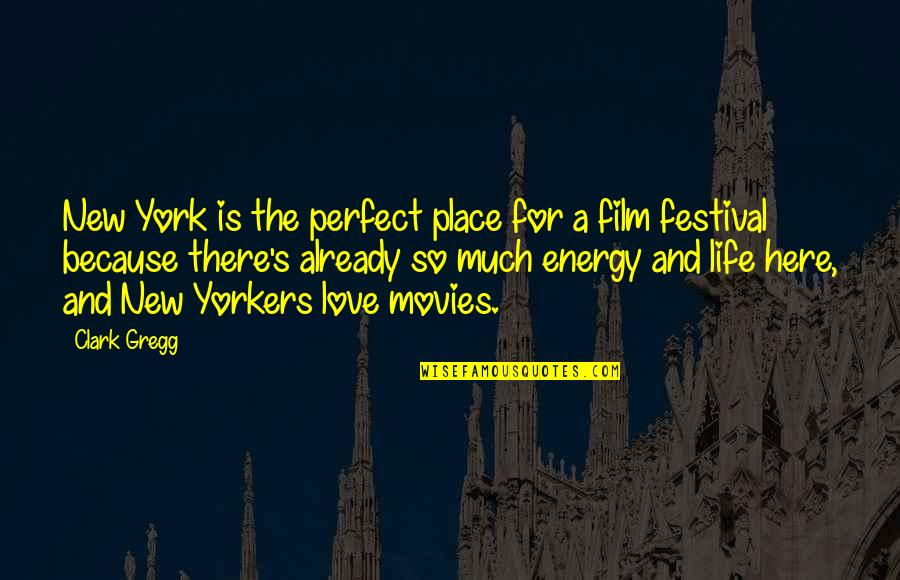 Clark's Quotes By Clark Gregg: New York is the perfect place for a