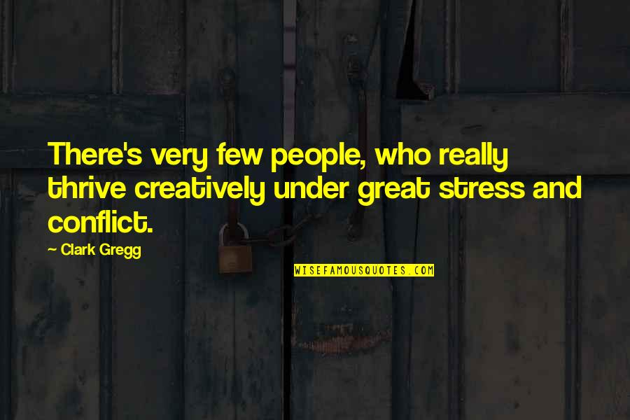 Clark's Quotes By Clark Gregg: There's very few people, who really thrive creatively