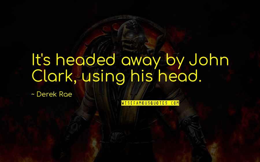 Clark's Quotes By Derek Rae: It's headed away by John Clark, using his