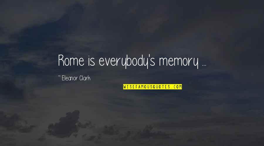 Clark's Quotes By Eleanor Clark: Rome is everybody's memory ...