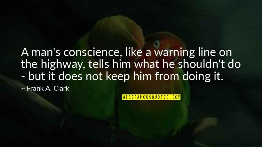 Clark's Quotes By Frank A. Clark: A man's conscience, like a warning line on